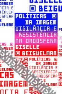 """Capa do livro """"Políticas da Imagem: Vigilância e resistência na dadosfera"""", de Giselle Beiguelman, publicado pela Ubu Editora. Foto: Divulgação."""